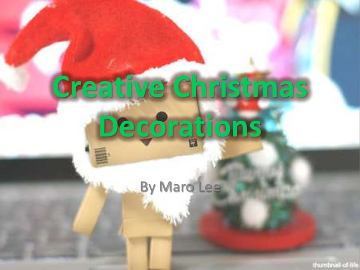 Creative Christmas   Decorations      By Maro Lee