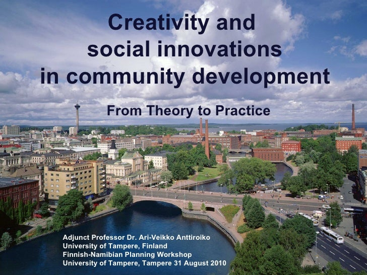 Creativity and  social innovations in community development   From Theory to Practice Adjunct Professor Dr. Ari-Veikko Ant...