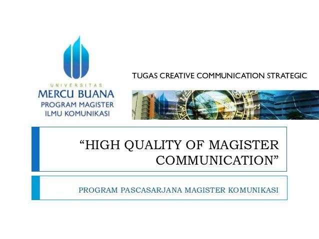 "TUGAS CREATIVE COMMUNICATION STRATEGIC""HIGH QUALITY OF MAGISTER         COMMUNICATION""PROGRAM PASCASARJANA MAGISTER KOMUNI..."