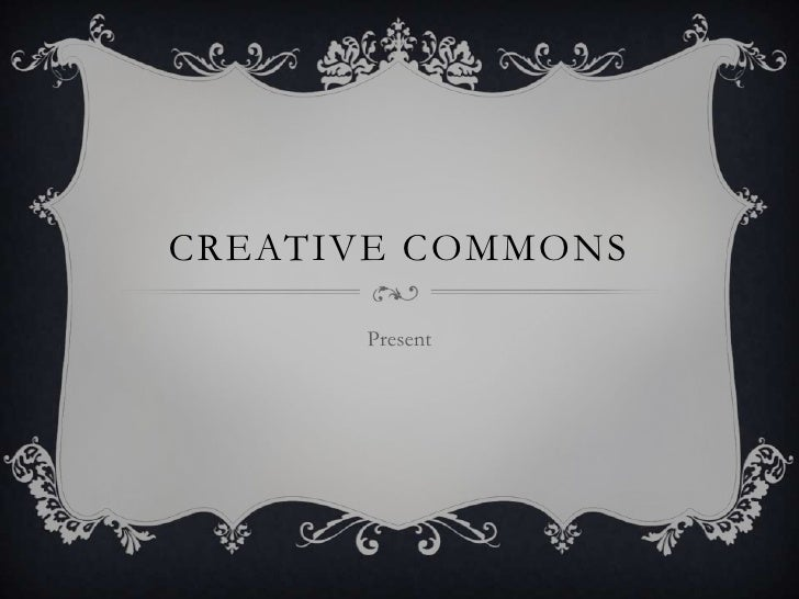 Creative Commons<br />Present<br />