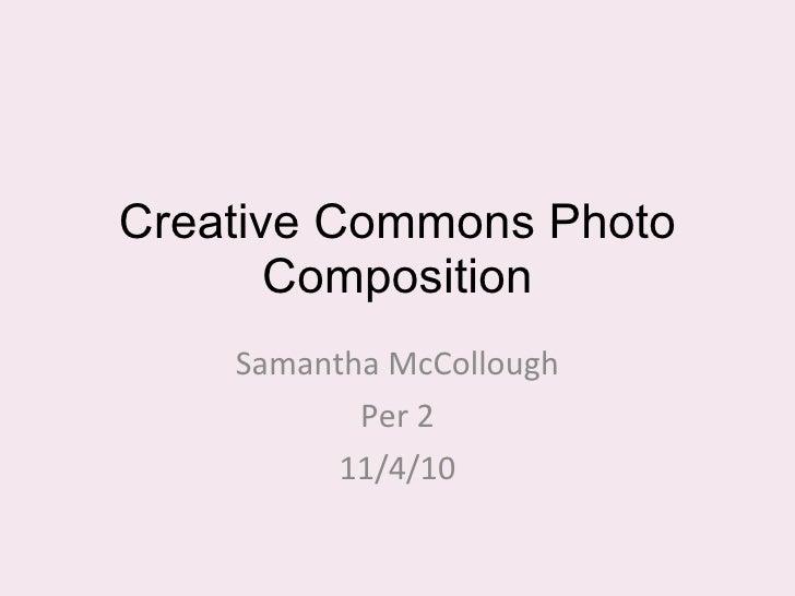 Creative Commons Photo Composition Samantha McCollough Per 2 11/4/10