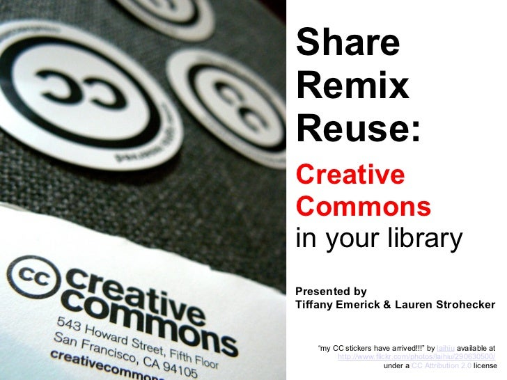 "Share Remix Reuse: Creative Commons in your library Presented by Tiffany Emerick & Lauren Strohecker "" my CC stickers have..."