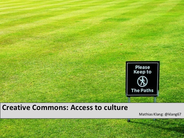 Creative Commons: Access to culture <ul><li>Mathias Klang: @klang67 </li></ul>