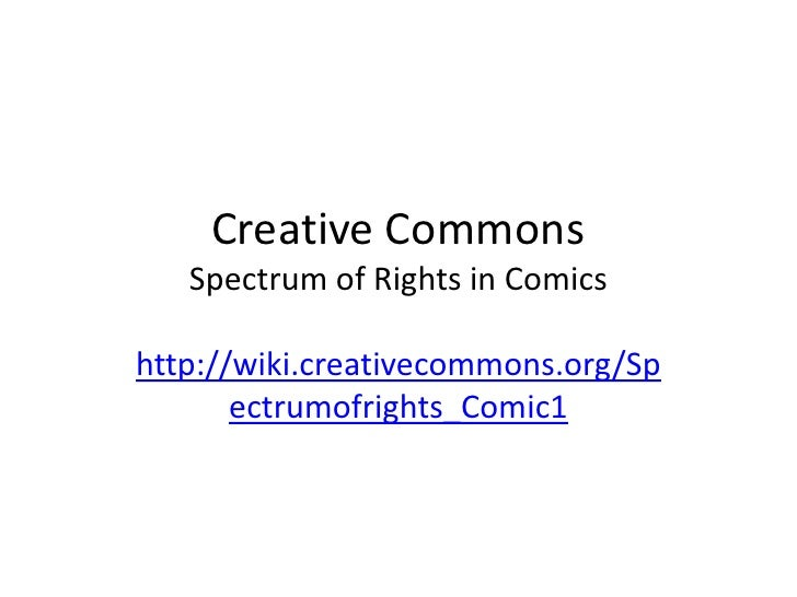 Creative Commons   Spectrum of Rights in Comicshttp://wiki.creativecommons.org/Sp       ectrumofrights_Comic1