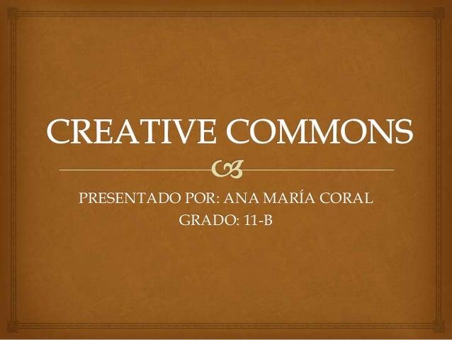 PRESENTADO POR: ANA MARÍA CORAL          GRADO: 11-B