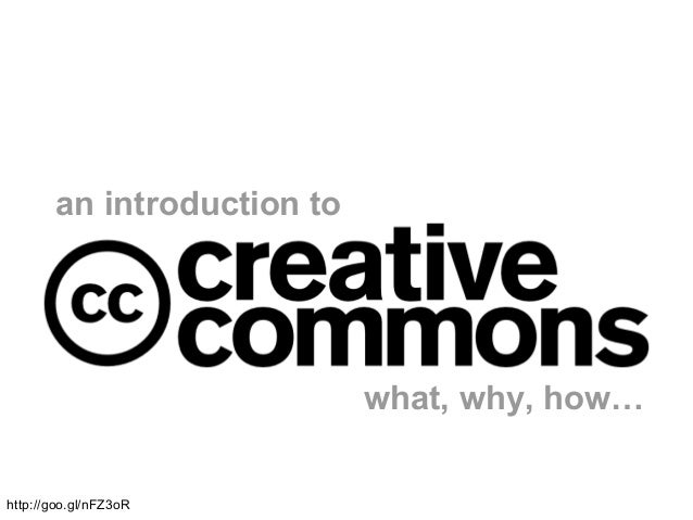 An Introduction to Creative Commons: What, Why, How