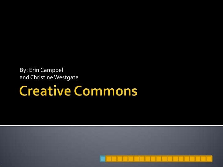 Creative Commons<br />By: Erin Campbell <br />and Christine Westgate<br />