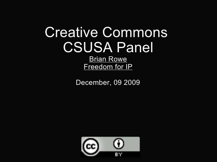 Creative Commons  CSUSA Panel Brian Rowe Freedom for IP December , 09 2009
