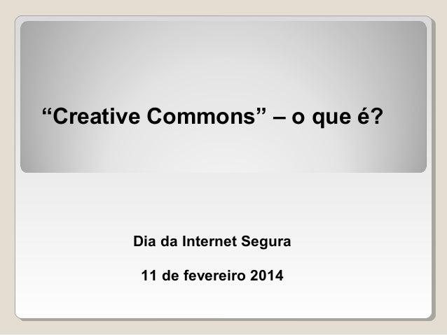 """""""Creative Commons"""" – o que é?  Dia da Internet Segura 11 de fevereiro 2014"""