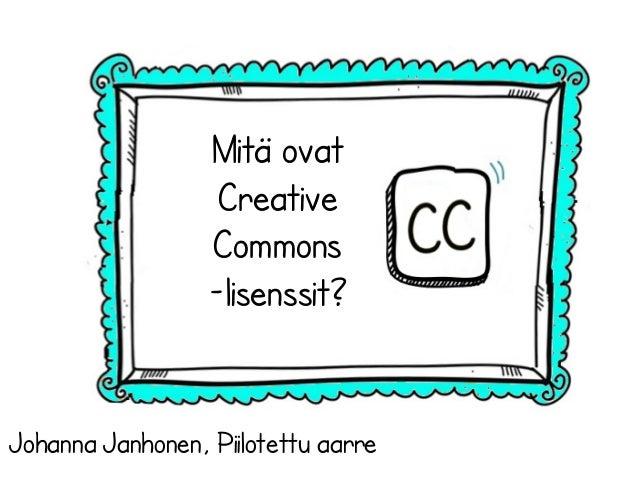 Mitä ovat Creative Commons -lisenssit? Johanna Janhonen, Piilotettu aarre