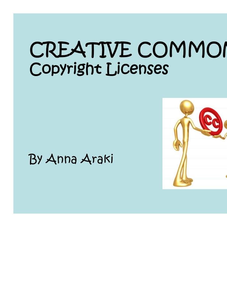 CREATIVE COMMONSCopyright LicensesBy Anna Araki