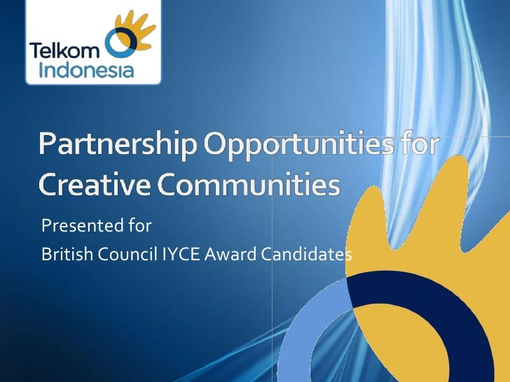 Partnership Opportunities for Creative Communities<br />Presented for<br />British Council IYCE Award Candidates<br />