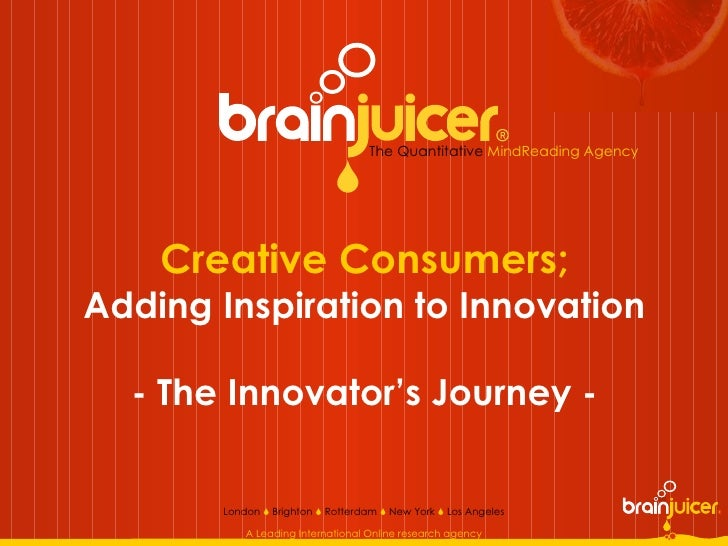 Creative Consumers; Adding Inspiration to Innovation - The Innovator's Journey - The Quantitative   MindReading Agency  Lo...