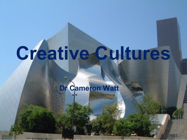 Creative Cultures Dr Cameron Watt