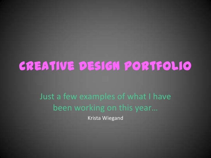 Creative Design Portfolio<br />Just a few examples of what I have been working on this year…<br />Krista Wiegand<br />