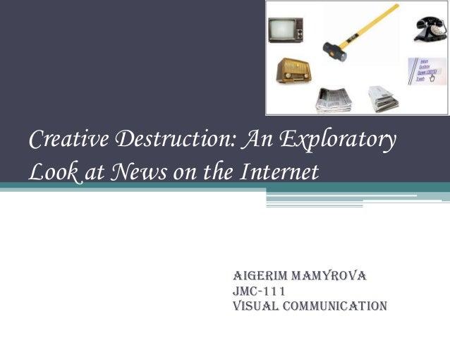 Creative Destruction: An ExploratoryLook at News on the Internet                    Aigerim Mamyrova                    JM...