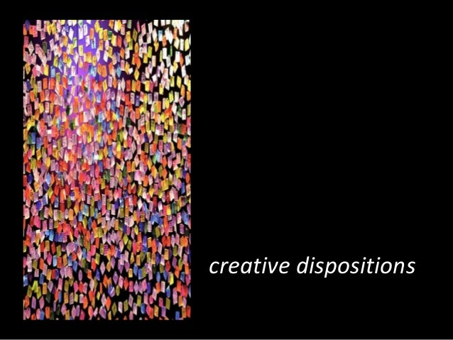 part I  creative dispositions creative dispositions