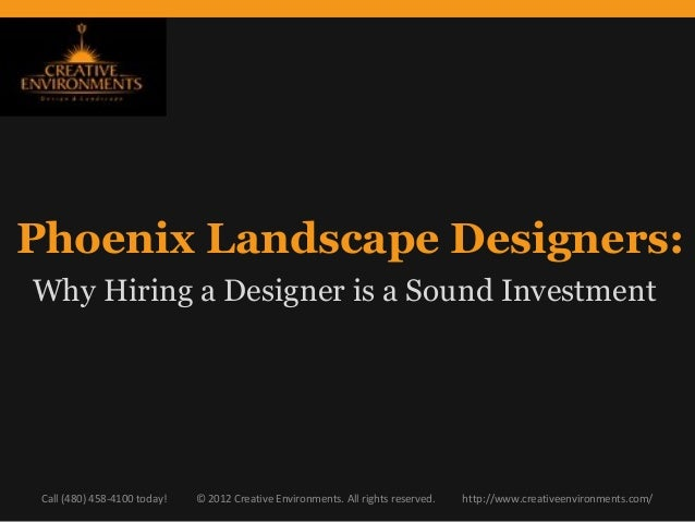 Phoenix Landscape Designers:Why Hiring a Designer is a Sound Investment Call (480) 458-4100 today!   © 2012 Creative Envir...