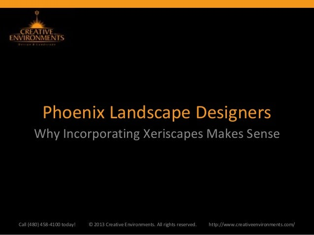Phoenix Landscape Designers      Why Incorporating Xeriscapes Makes SenseCall (480) 458-4100 today!   © 2013 Creative Envi...