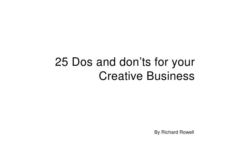25 Dos and don'ts for your       Creative Business                  By Richard Rowell