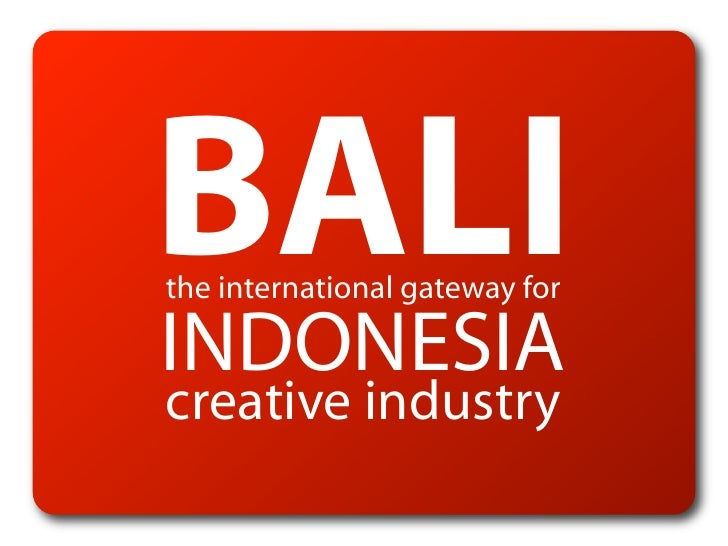 BALI the international gateway for  INDONESIA creative industry