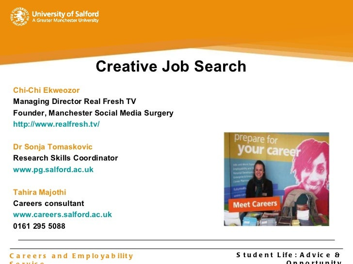 Student Life : Advice & Opportunity Careers and Employability Service Creative Job Search Chi-Chi Ekweozor Managing Direct...