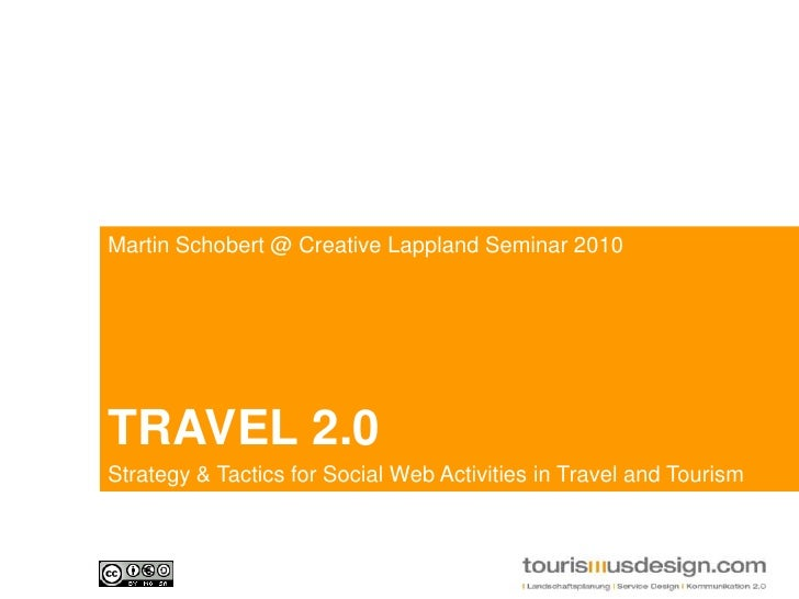 Martin Schobert @ Creative Lappland Seminar 2010<br />TRAVEL 2.0<br />Strategy & TacticsforSocial Web Activities in Travel...