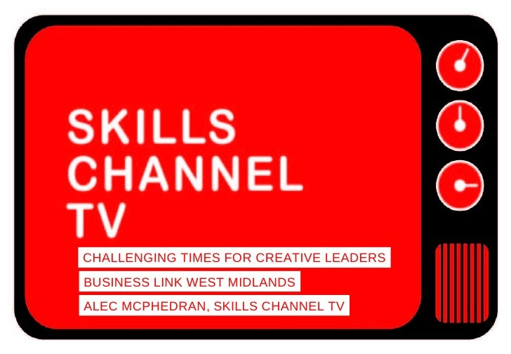 CHALLENGING TIMES FOR CREATIVE LEADERS BUSINESS LINK WEST MIDLANDS ALEC MCPHEDRAN, SKILLS CHANNEL TV