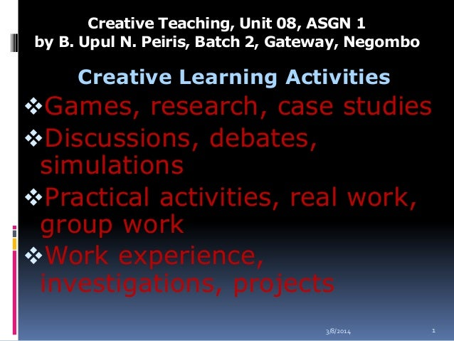 Creative Teaching, Unit 08, ASGN 1 by B. Upul N. Peiris, Batch 2, Gateway, Negombo  Creative Learning Activities  Games, ...