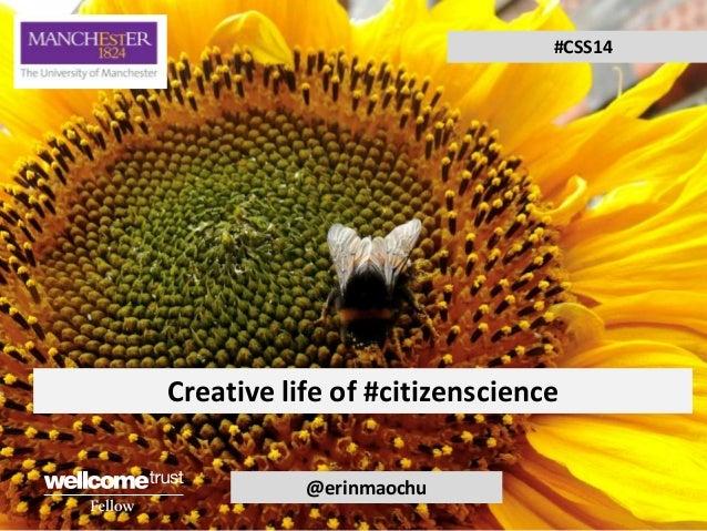 #CSS14  Creative life of #citizenscience @erinmaochu