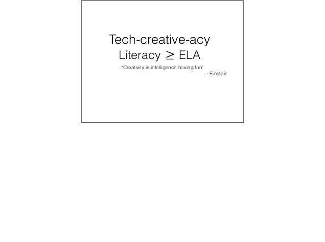 "Tech-creative-acy  Literacy ELA  ""Creativity is intelligence having fun""  ~Einstein"