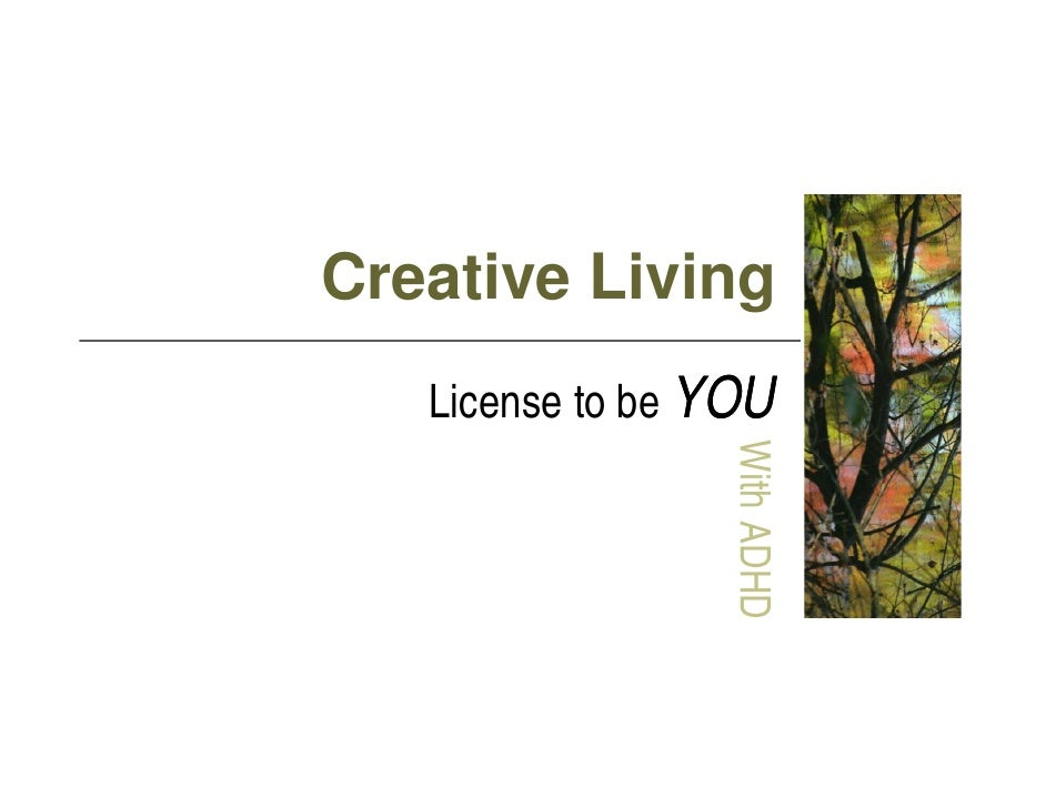 Creative Living    License to be YOU                      W                  With ADHD                        D