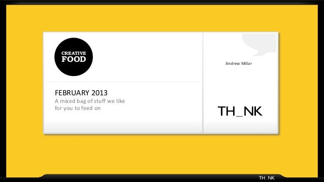 CREATIVE    FOOD                                                Andrew	  Millar	  FEBRUARY	  2013	  A	  mixed	  bag	  of	 ...
