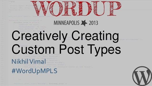 Creatively Creating Custom Post Types NikhilVimal #WordUpMPLS
