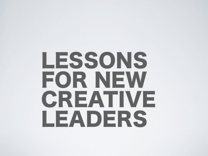 Lessons for New Creative Leaders