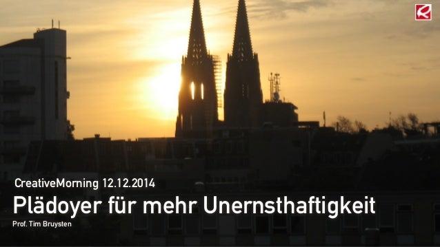 CreativeMorning 12.12.2014  Plädoyer für mehr Unernsthaftigkeit  Prof. Tim Bruysten