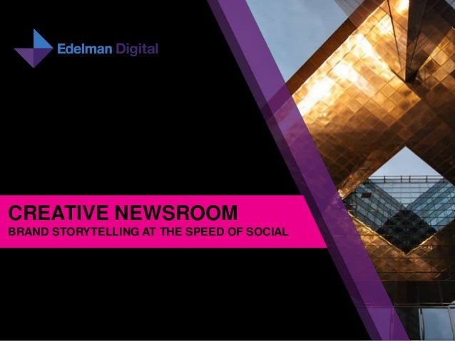 CREATIVE NEWSROOMBRAND STORYTELLING AT THE SPEED OF SOCIAL