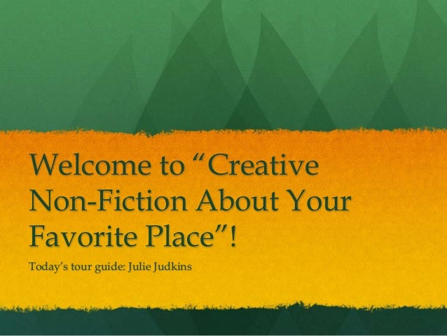 "Welcome to ""Creative Non-Fiction About Your Favorite Place""! Today's tour guide: Julie Judkins"