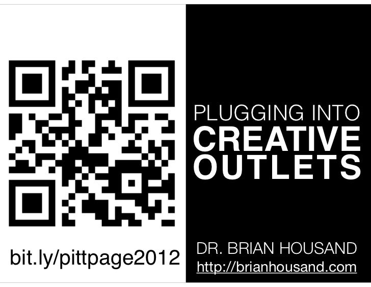 PLUGGING INTO                      CREATIVE                      OUTLETS                      DR. BRIAN HOUSANDbit.ly/pitt...