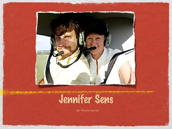 <ul><li>Jennifer Sens </li></ul>By:  Victoria Carroll