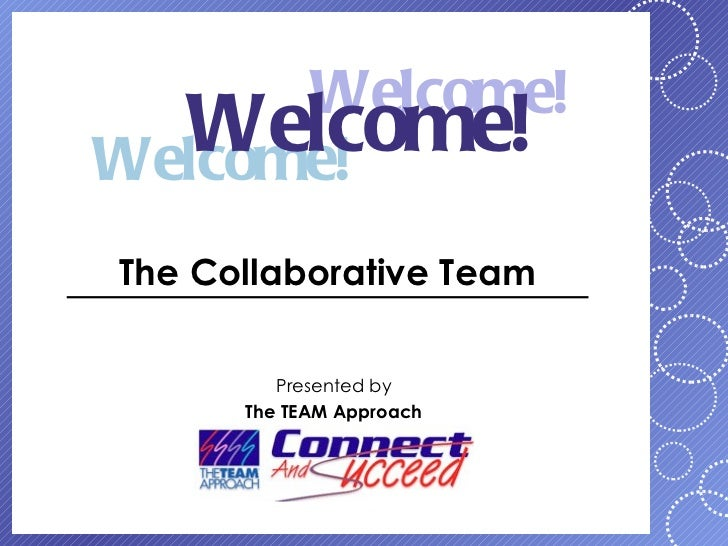 Welcome!  Welcome!Welcome!The Collaborative Team         Presented by      The TEAM Approach