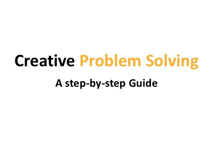 Creative Problem Solving     A step-by-step Guide