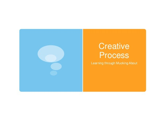 Creative    ProcessLearning through Mucking About