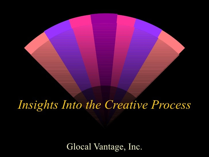 Insights Into the Creative Process Glocal Vantage, Inc.