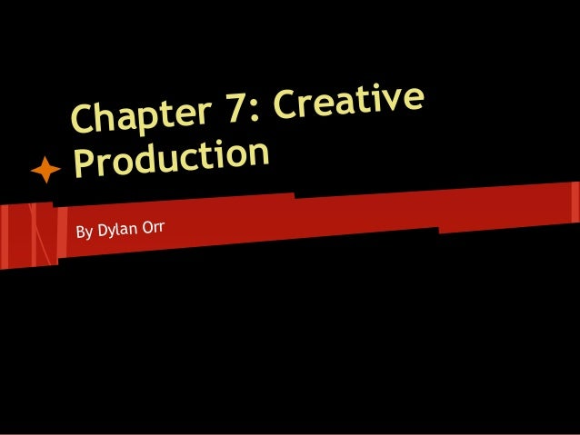 Chapter 7: CreativeProductionBy Dylan Orr