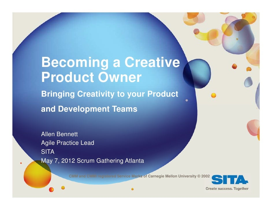 Becoming a CreativeProduct OwnerBringing Creativity to your Productand Development TeamsAllen BennettAgile Practice LeadSI...