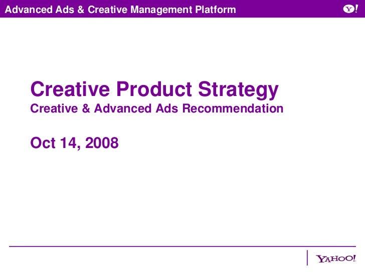 Advanced Ads & Creative Management Platform    Creative Product Strategy    Creative & Advanced Ads Recommendation    Oct ...