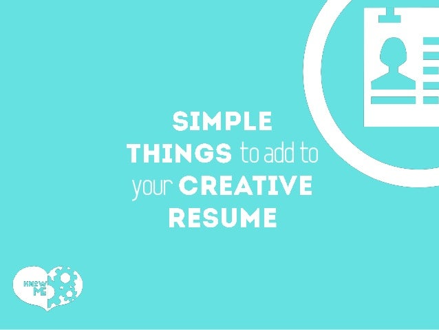 Simple things to add to your creative resume for Simple creative things