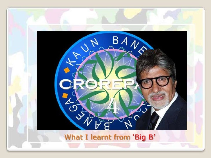 What I learnt from 'Big B'<br />