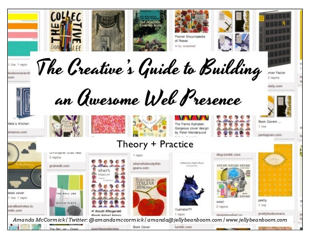 The Creative's Guide to Building         an Awesome Web Presence                                   Theory + PracticeAmanda...